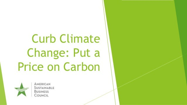 Curb Climate Change: Put a Price on Carbon