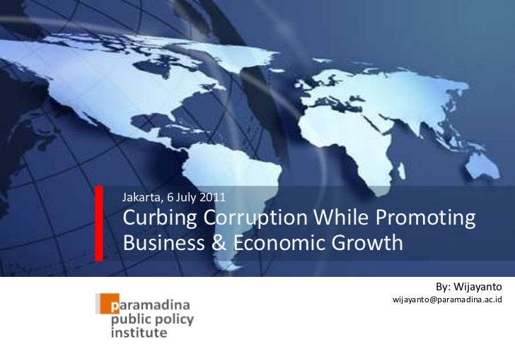Jakarta, 6 July 2011Curbing Corruption While Promoting Business & Economic Growth<br />By: Wijayanto<br />wijayanto@parama...