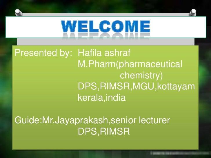 Presented by: Hafila ashraf              M.Pharm(pharmaceutical                         chemistry)              DPS,RIMSR,...