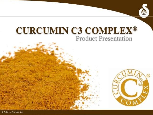 CURCUMIN C3 COMPLEX®CURCUMIN C3 COMPLEX Product Presentation ©SabinsaCorporation©SabinsaCorporation