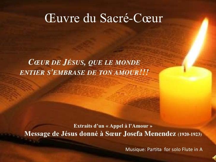 Œuvre du Sacré-Cœur<br />Cœur de Jésus, que le monde entier s'embrase de ton amour!!!<br />Extraits d'un «Appel à l'...