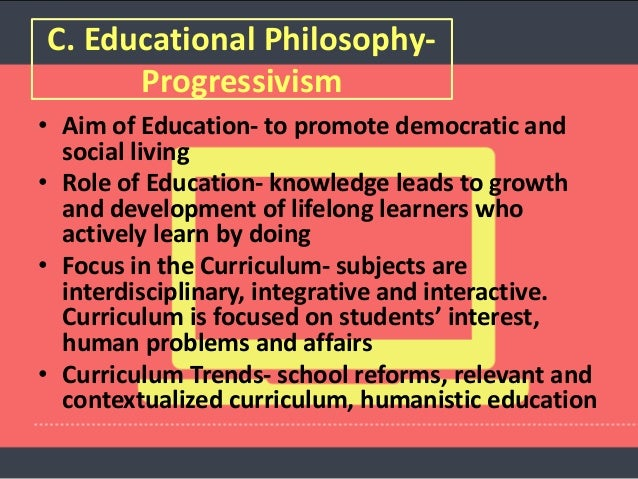 the aim purpose of essentialism and progressivism educational philosophies 18 essentialism as a teacher-centered philosophy the role of the teacher as the leader of the classroom is a very important tenet of educational essentialism the teacher is the center of the classroom, so they should be rigid and disciplinary.