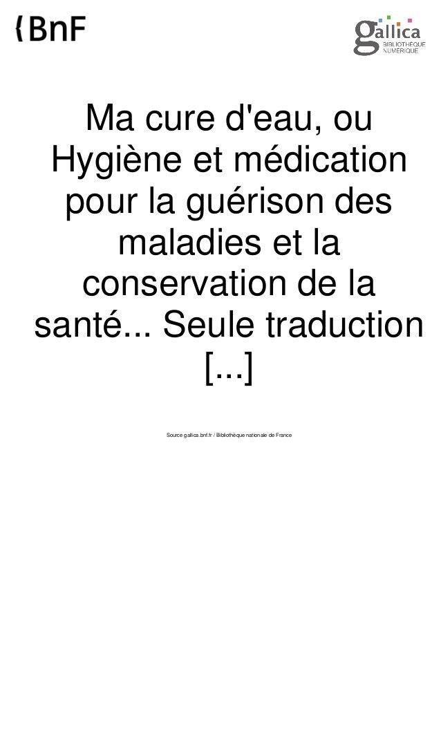 Ma cure d'eau, ou Hygiène et médication pour la guérison des maladies et la conservation de la santé... Seule traduction [...