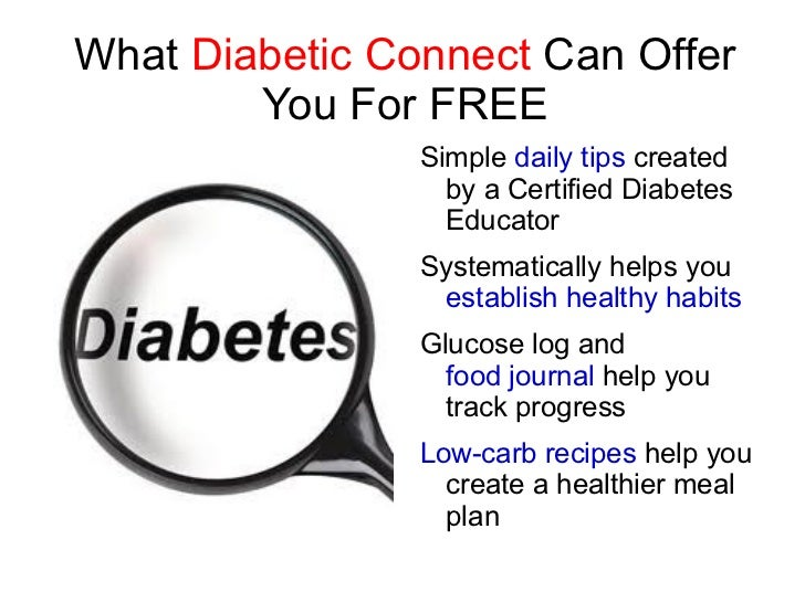 What  Diabetic Connect  Can Offer You For FREE <ul><li>Simple  daily tips  created by a Certified Diabetes Educator