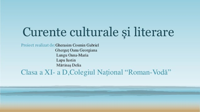 Curente culturale și literare  Proiect realizat de:Gherasim Cosmin Gabriel  Gherguţ Oana Georgiana  Lungu Oana-Maria  Lupu...