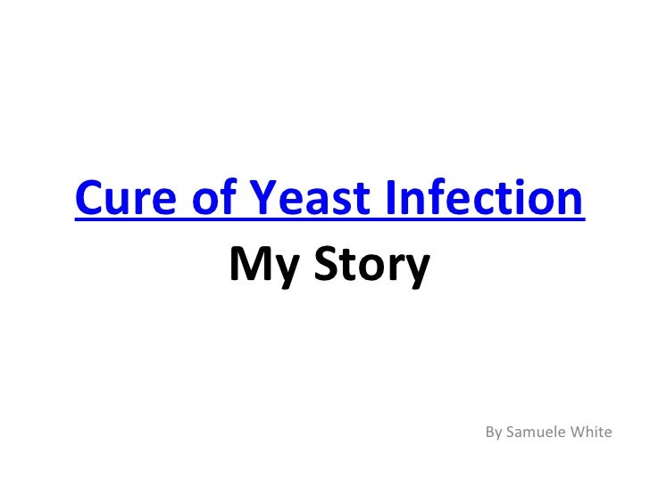 Cure of Yeast Infection  My Story By Samuele White