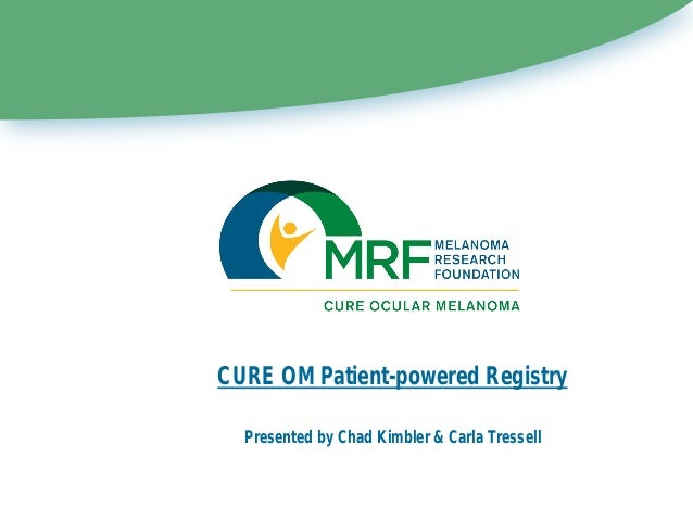 CURE OM Patient-powered Registry Presented by Chad Kimbler & Carla Tressell