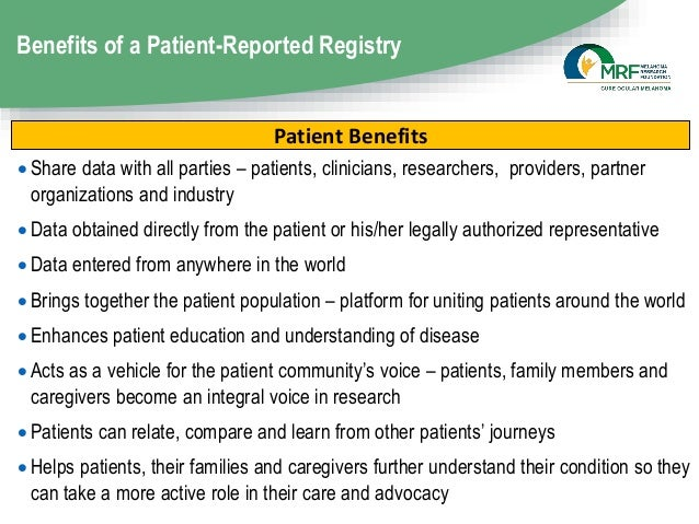 Benefits of a Patient-Reported Registry  Share data with all parties – patients, clinicians, researchers, providers, part...