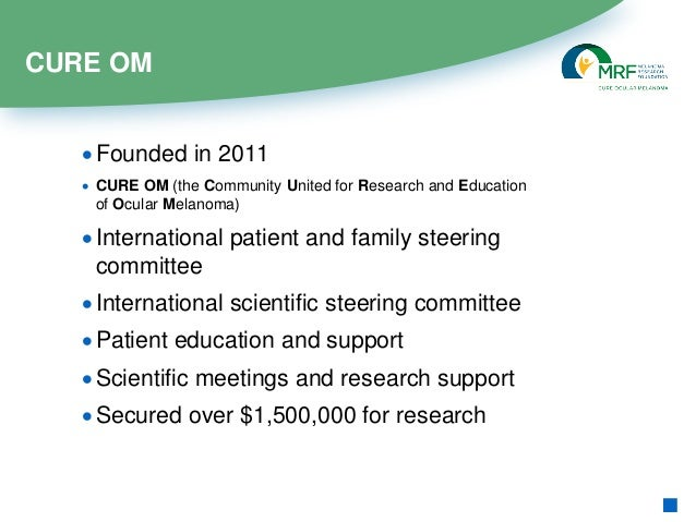 CURE OM Mission •To support research and accelerate the development of effective treatments and, ultimately, a cure for oc...