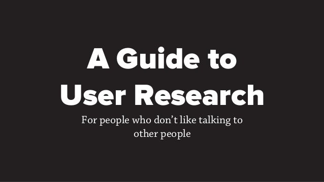 A Guide to User Research For people who don't like talking to other people