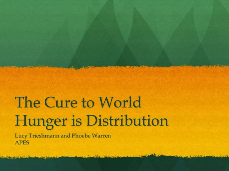 The Cure to WorldHunger is DistributionLucy Trieshmann and Phoebe WarrenAPES