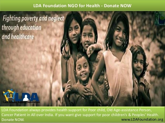 LDA Foundation always provides health support for Poor child, Old Age-assistance Person, Cancer Patient in All over India....