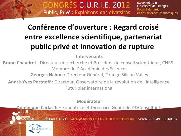 Conférence d'ouverture : Regard croisé          entre excellence scientifique, partenariat            public privé et inno...