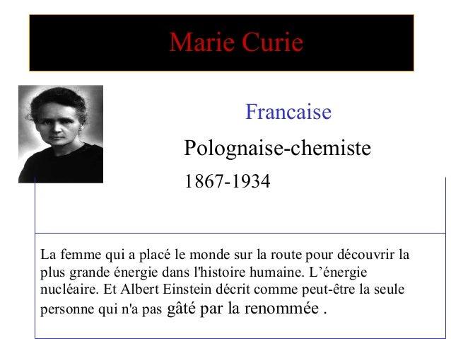 Marie Curie                                 Francaise                       Polognaise-chemiste                       1867...