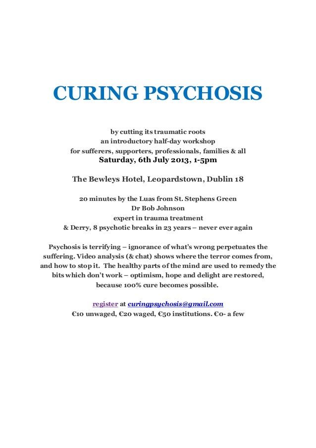 CURING PSYCHOSISby cutting its traumatic rootsan introductory half-day workshopfor sufferers, supporters, professionals, f...
