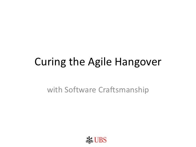 Curing the Agile Hangover  with Software Craftsmanship