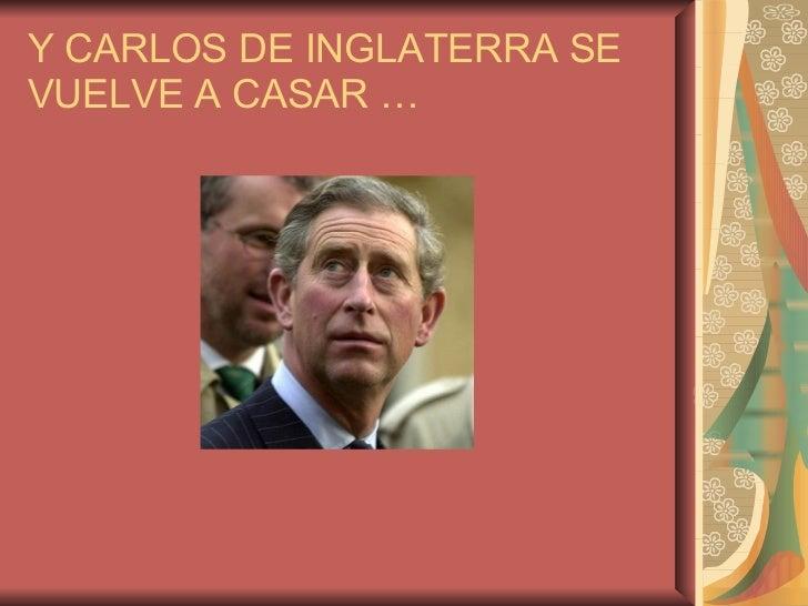 Y CARLOS DE INGLATERRA SE VUELVE A CASAR …