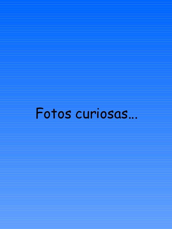 Fotos curiosas...