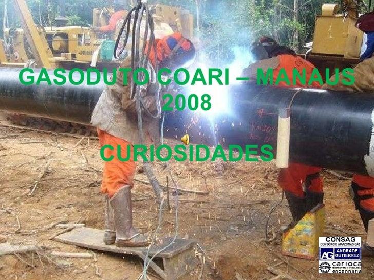GASODUTO COARI – MANAUS 2008 CURIOSIDADES