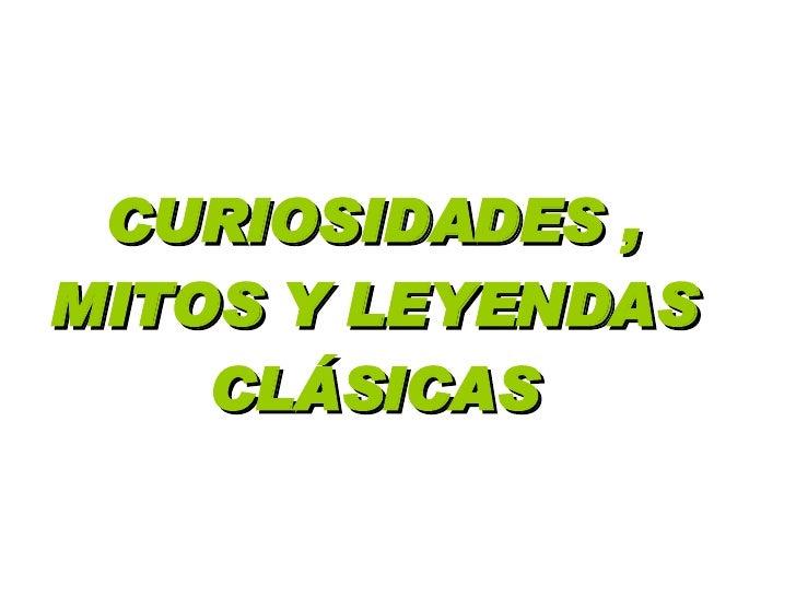 CURIOSIDADES , MITOS Y LEYENDAS CLÁSICAS
