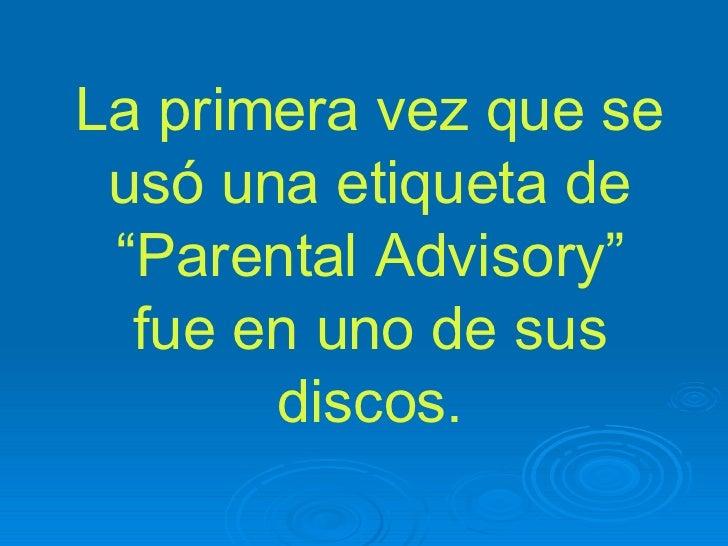 """La primera vez que se usó una etiqueta de """"Parental Advisory"""" fue en uno de sus discos."""