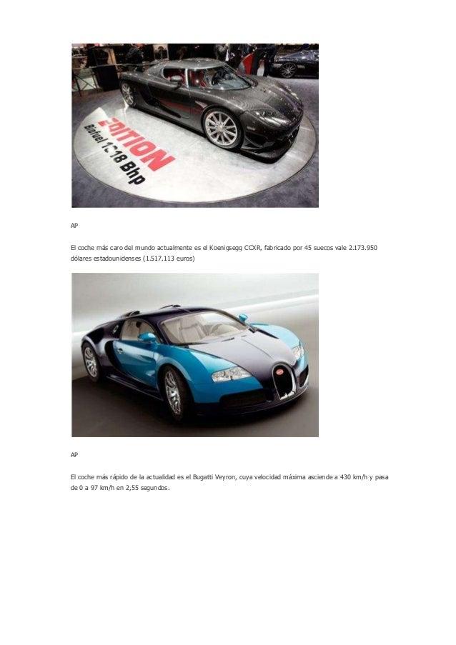 APEl coche más caro del mundo actualmente es el Koenigsegg CCXR, fabricado por 45 suecos vale 2.173.950dólares estadounide...