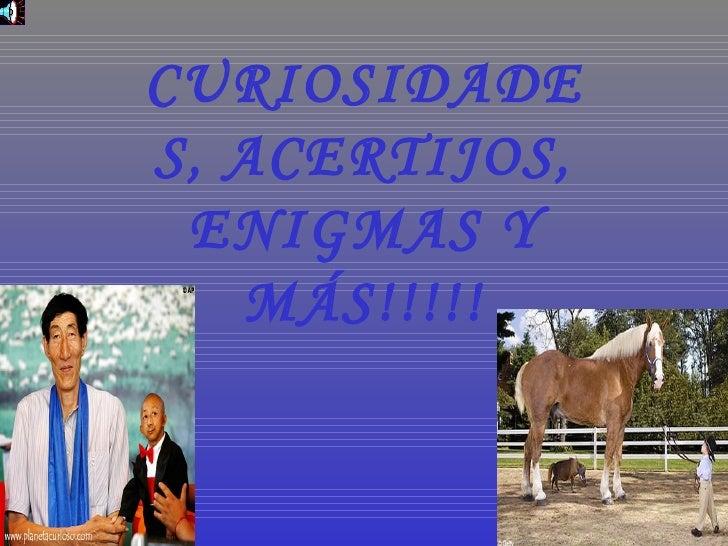 CURIOSIDADES, ACERTIJOS, ENIGMAS Y MÁS!!!!!