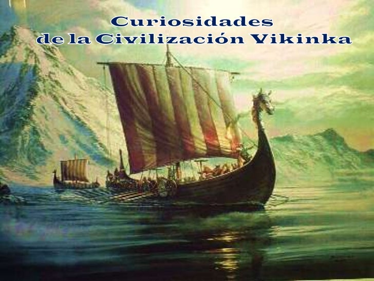 SABIAS QUE…  Los vikingos, fueron  expedicionarios  escandinavos        muy  vinculados al mar y han  sido   objeto   dura...
