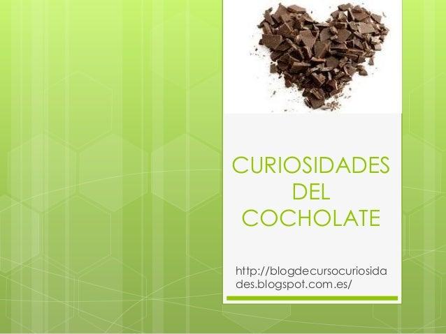 CURIOSIDADES DEL COCHOLATE http://blogdecursocuriosida des.blogspot.com.es/