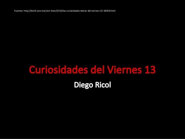 Fuentes: http://de10.com.mx/vivir-bien/2014/las-curiosidades-detras-del-viernes-13-18593.html
