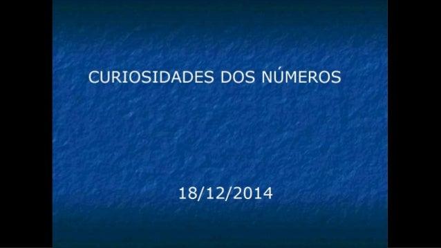 CURIOSIDADES DOS NÚMEROS  18/12/2014