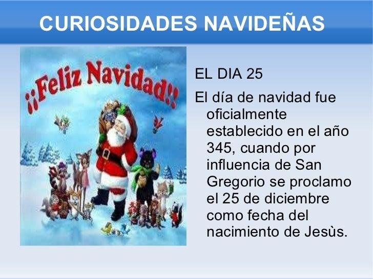 CURIOSIDADES NAVIDEÑAS  <ul><li>EL DIA 25