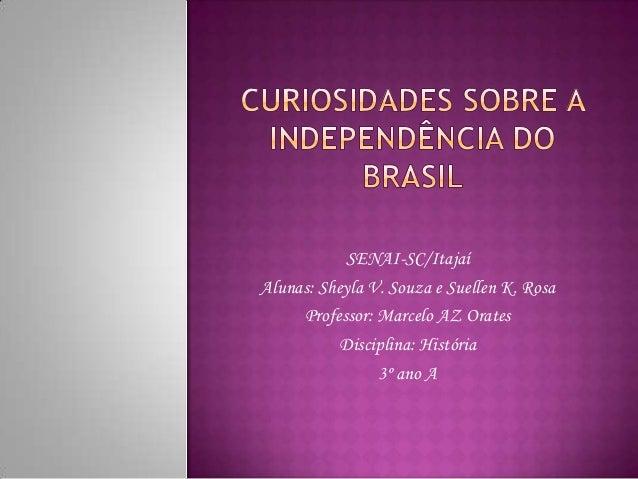 SENAI-SC/ItajaíAlunas: Sheyla V. Souza e Suellen K. Rosa     Professor: Marcelo AZ Orates           Disciplina: História  ...