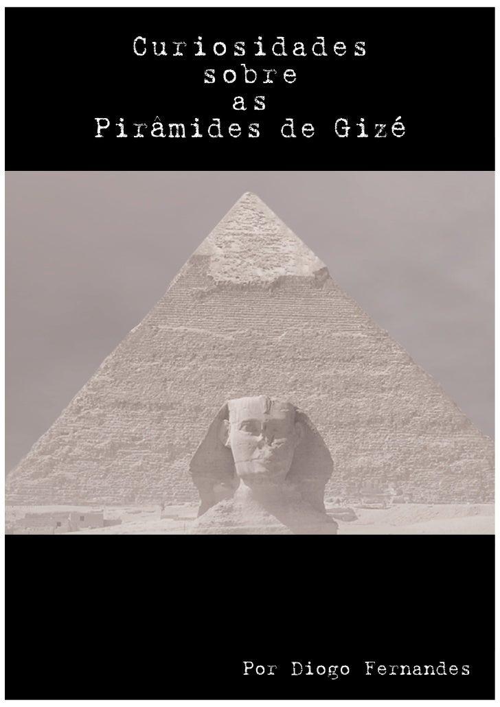 Curiosidades       sobre         as Pirâmides de Gizé             Por Diogo Fernandes