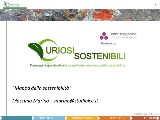 "11 © 2012 Life Cycle Engineering LCAECODESIGN COMMUNICATION CONSULTING EDUCATION ""Mappa della sostenibilità"" Massimo Marin..."