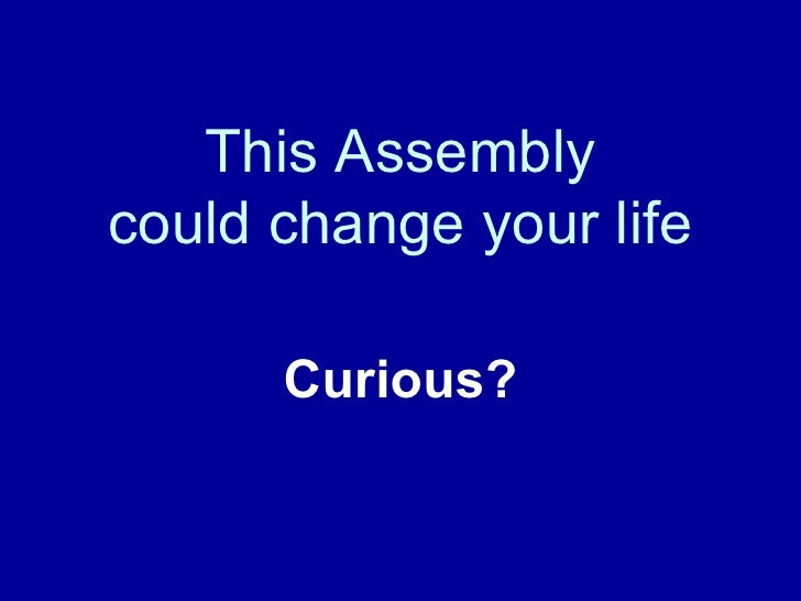 This Assembly could change your life Curious?