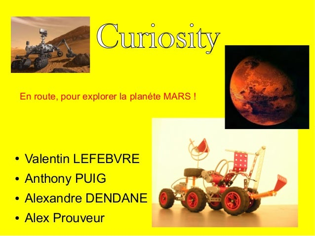 Curiosity    En route, pour explorer la planéte MARS !●    Valentin LEFEBVRE●    Anthony PUIG●    Alexandre DENDANE●    Al...