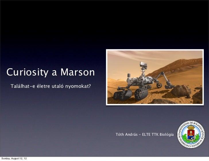 Curiosity a Marson       Találhat-e életre utaló nyomokat?                                           Tóth András - ELTE TT...