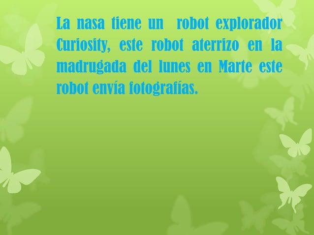La nasa tiene un robot exploradorCuriosity, este robot aterrizo en lamadrugada del lunes en Marte esterobot envía fotograf...
