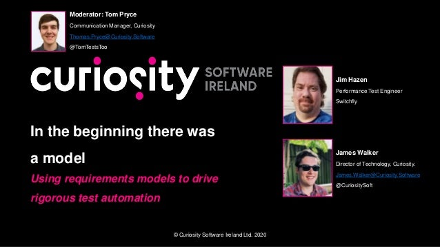 © Curiosity Software Ireland Ltd. 2020 In the beginning there was a model Using requirements models to drive rigorous test...