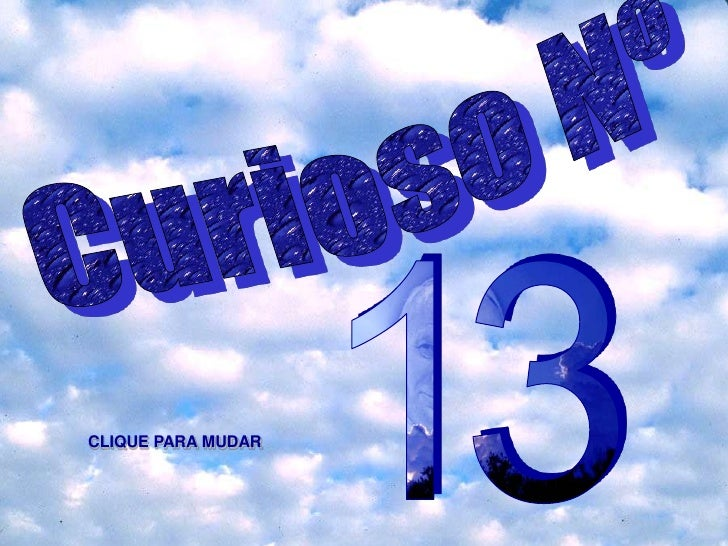 Curioso Nº<br />13<br />CLIQUE PARA MUDAR<br />