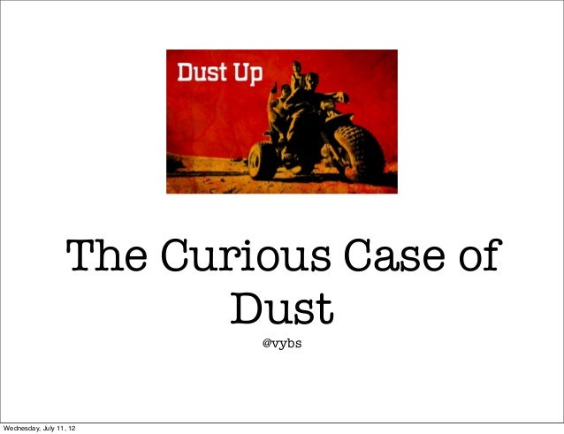 The Curious Case of                         Dust                          @vybsWednesday, July 11, 12