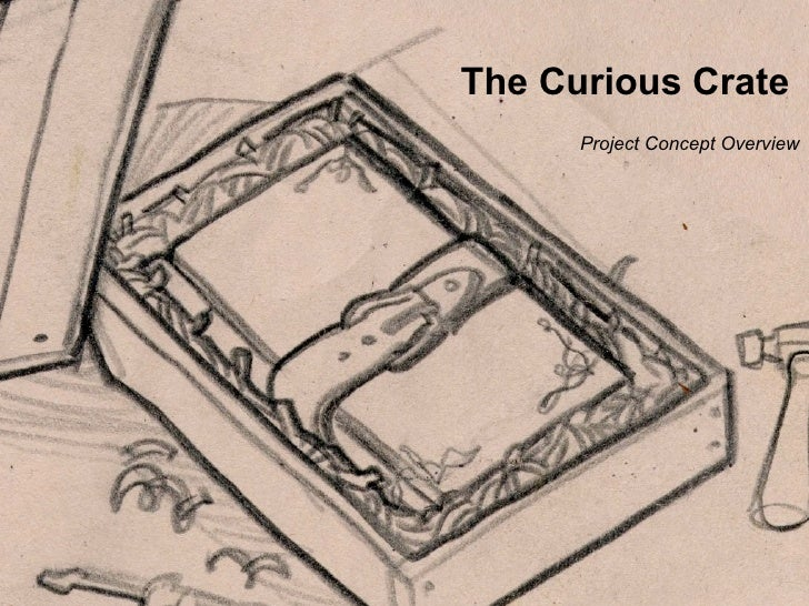 The Curious Crate      Project Concept Overview