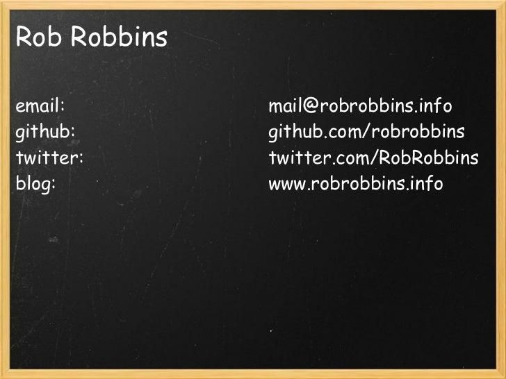 Rob Robbinsemail:        mail@robrobbins.infogithub:       github.com/robrobbinstwitter:      twitter.com/RobRobbinsblog:...