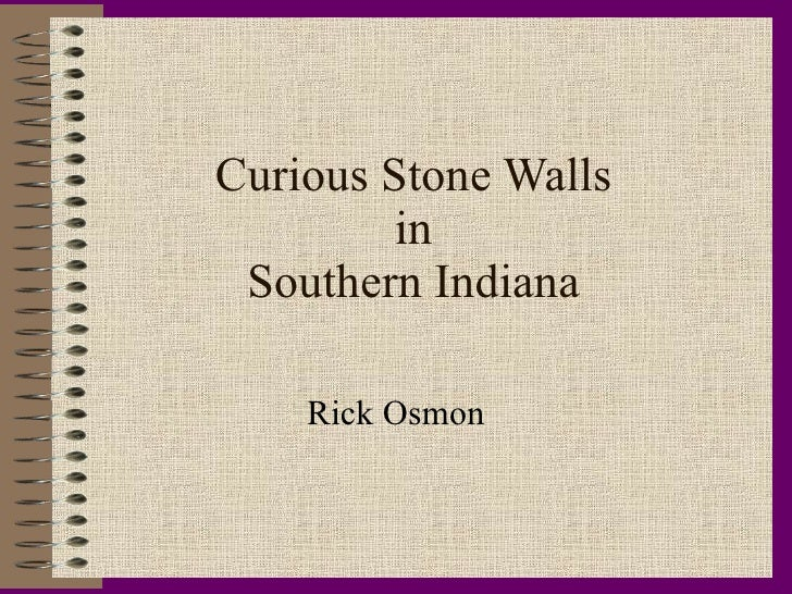 Curious Stone Walls in Southern Indiana Rick Osmon