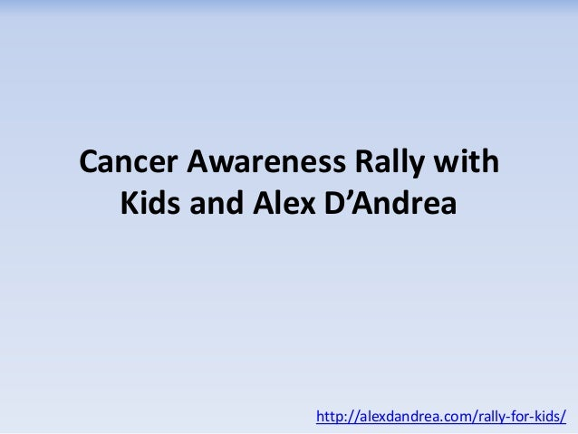 Cancer Awareness Rally with Kids and Alex D'Andrea http://alexdandrea.com/rally-for-kids/