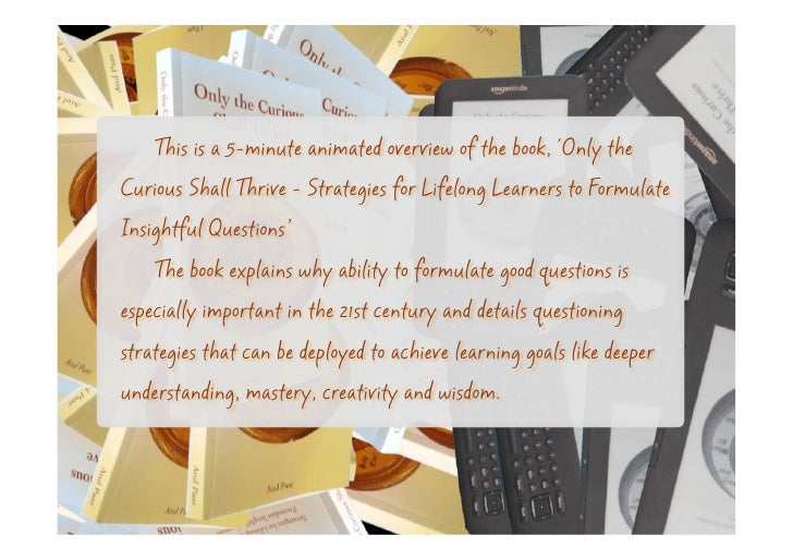 This is a 5-minute animated overview of the book, Only theCurious Shall Thrive - Strategies for Lifelong Learners to Formu...