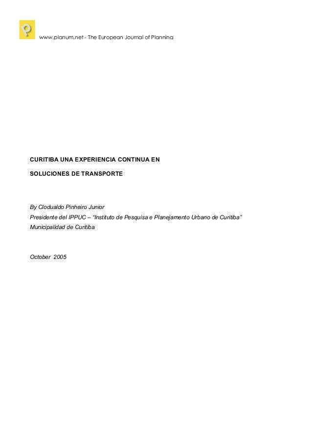 """CURITIBA UNA EXPERIENCIA CONTINUA EN SOLUCIONES DE TRANSPORTE By Clodualdo Pinheiro Junior Presidente del IPPUC – """"Institu..."""
