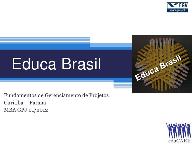 Educa BrasilFundamentos de Gerenciamento de ProjetosCuritiba – ParanáMBA GPJ 01/2012