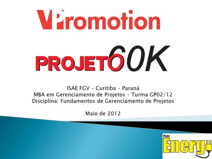 ISAE FGV – Curitiba – ParanáMBA em Gerenciamento de Projetos – Turma GP02/12Disciplina: Fundamentos de Gerenciamento de Pr...